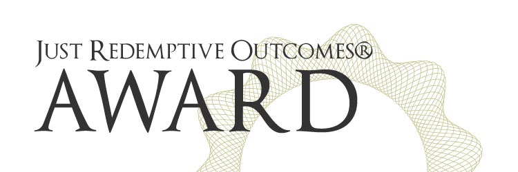Just Redemptive Outcomes® Award